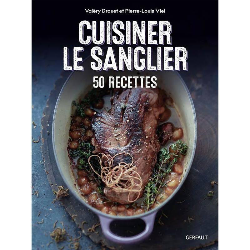 Cuisiner Le Sanglier - 50 Recettes